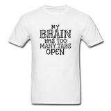My Brain Has Too Many Open Tabs - Unisex Classic T-Shirt - white