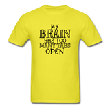 My Brain Has Too Many Open Tabs - Unisex Classic T-Shirt - yellow
