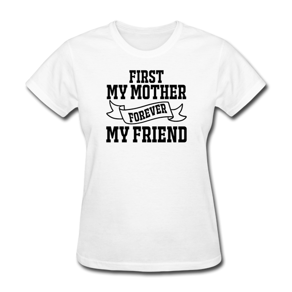 First My Mother, Forever My Friend - Women's T-Shirt - white