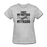 First My Mother, Forever My Friend - Women's T-Shirt - heather gray