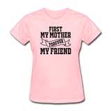 First My Mother, Forever My Friend - Women's T-Shirt - pink