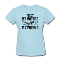 First My Mother, Forever My Friend - Women's T-Shirt - powder blue