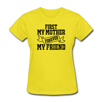 First My Mother, Forever My Friend - Women's T-Shirt - yellow