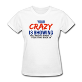 Your Crazy is Showing, You Might Want to Tuck That Back in - Women's T-Shirt - white