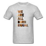 We Are All Born Equal Unisex Classic T-Shirt - heather gray