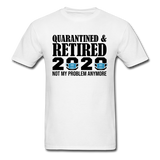 Quarantined & Retired 2020, Not My Problem Anymore - Unisex Classic T-Shirt - white
