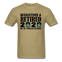 Quarantined & Retired 2020, Not My Problem Anymore - Unisex Classic T-Shirt - khaki