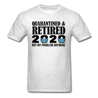 Quarantined & Retired 2020, Not My Problem Anymore - Unisex Classic T-Shirt - light heather gray