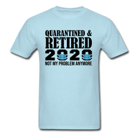 Quarantined & Retired 2020, Not My Problem Anymore - Unisex Classic T-Shirt - powder blue