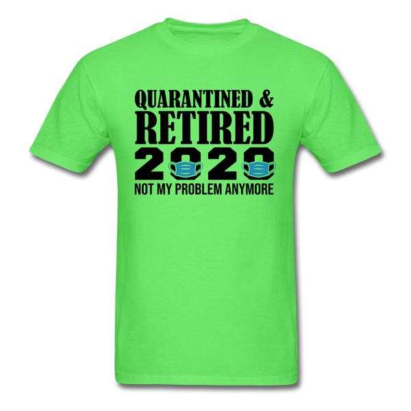 Quarantined & Retired 2020, Not My Problem Anymore - Unisex Classic T-Shirt - kiwi