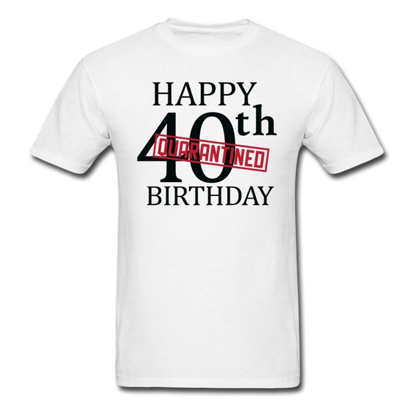 Happy Quarantined 40th Birthday Unisex Classic T-Shirt - white