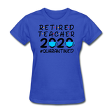 Retired Teacher 2020 Quarantined Women's T-Shirt - royal blue