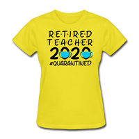 Retired Teacher 2020 Quarantined Women's T-Shirt - yellow