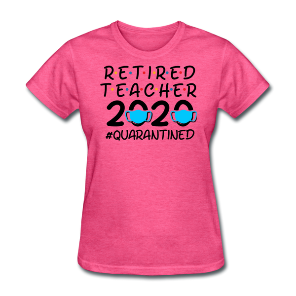 Retired Teacher 2020 Quarantined Women's T-Shirt - heather pink