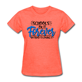 School's Out Forever, Women's T-Shirt - heather coral