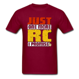 Just One More RC I Promise - Unisex Classic T-Shirt - burgundy