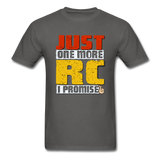 Just One More RC I Promise - Unisex Classic T-Shirt - charcoal