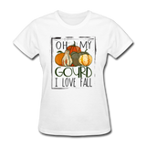 Oh My Gourd, I Love Fall Women's T-Shirt - white