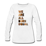 We Are All Born Equal Women's Long Sleeve T-Shirt - white