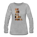 We Are All Born Equal Women's Long Sleeve T-Shirt - heather gray