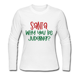 Santa Why You Be Judging, Slim Fit Jersey T-Shirt, Christmas Pajama Shirt - white