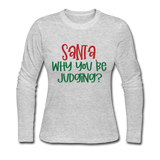 Santa Why You Be Judging, Slim Fit Jersey T-Shirt, Christmas Pajama Shirt - gray