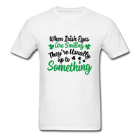 When Irish Eyes Are Smiling Unisex Shirt - white