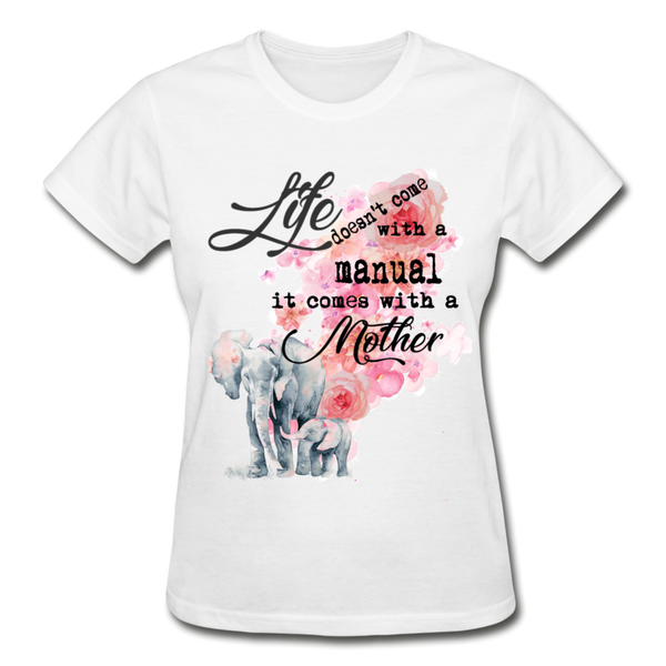 Life Doesn't Come with a Manual, It Comes with a Mother T-Shirt - white