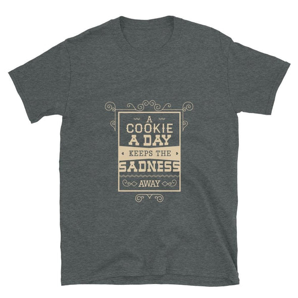 A Cookie a Day Keeps the Sadness Away T-Shirt - Dark Heather