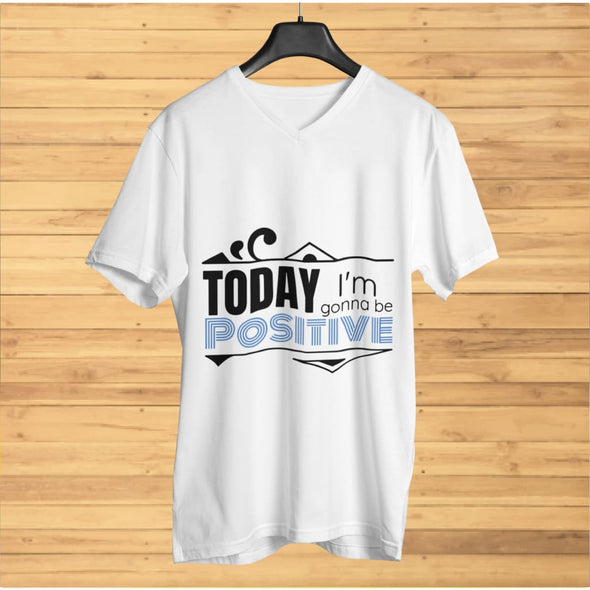 Today I'm Gonna be Positive Design on Light Colored V-Neck