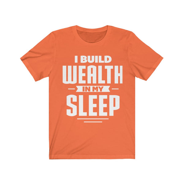 Unisex Tee I Build Wealth In My Sleep