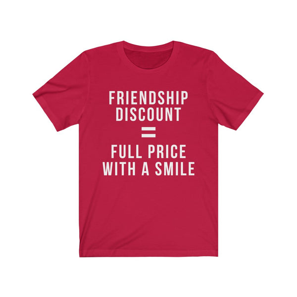 Unisex Tee Friendship Discount = Full Price With A Smile