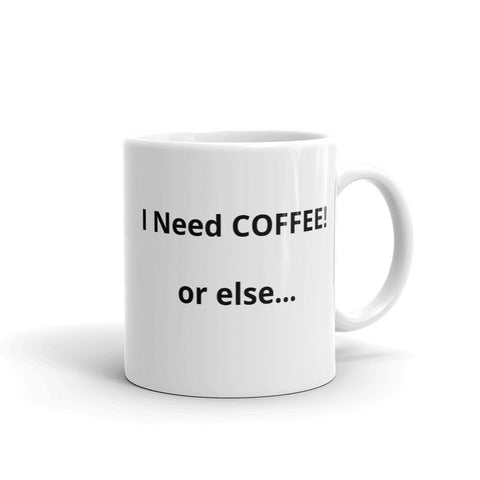 I Need Coffee or Else Coffee Mug - Free Shipping