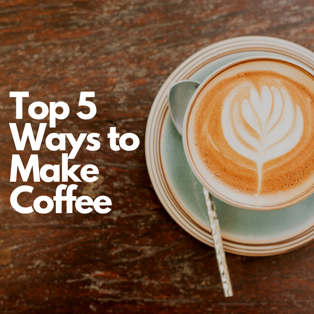 Top 5 Ways to Make Coffee