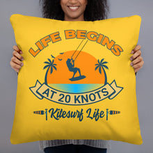 Load image into Gallery viewer, Life begins at 20 knots - Kitesurfing Cushion