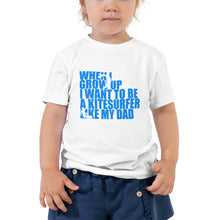 Load image into Gallery viewer, When I grow up I want to be a Kitesurfer like my Dad - Toddler Short Sleeve Kitesurfing T-Shirt
