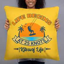 Load image into Gallery viewer, Life begins at 25 knots - Kitesurfing Cushion