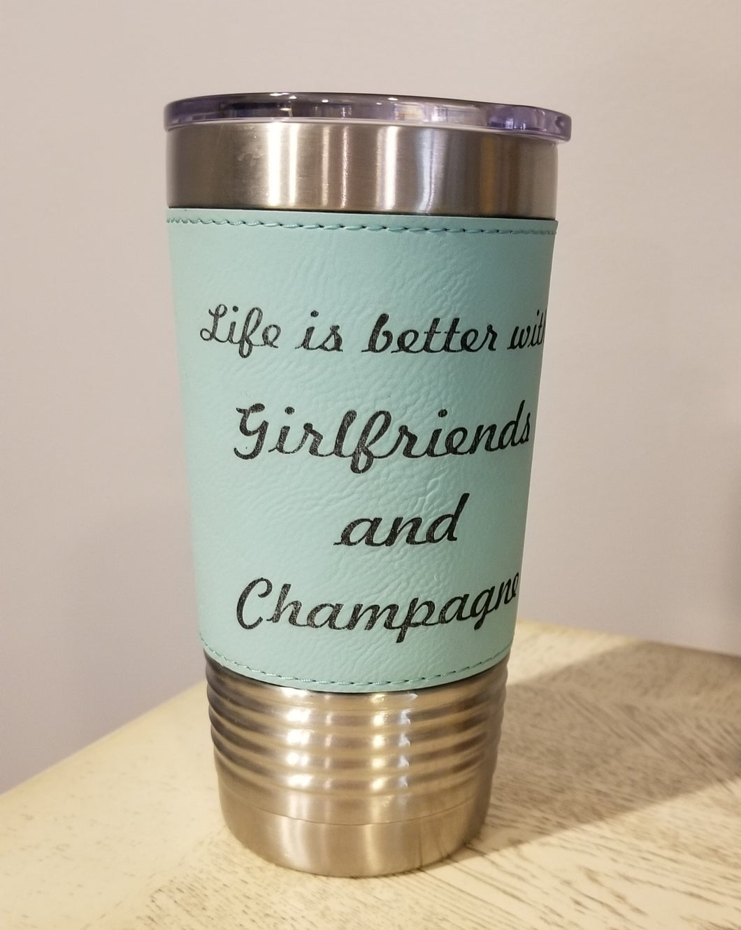 Life is Better with Girlfriends and Champagne 20 oz Polar Stainless Tumbler Teal