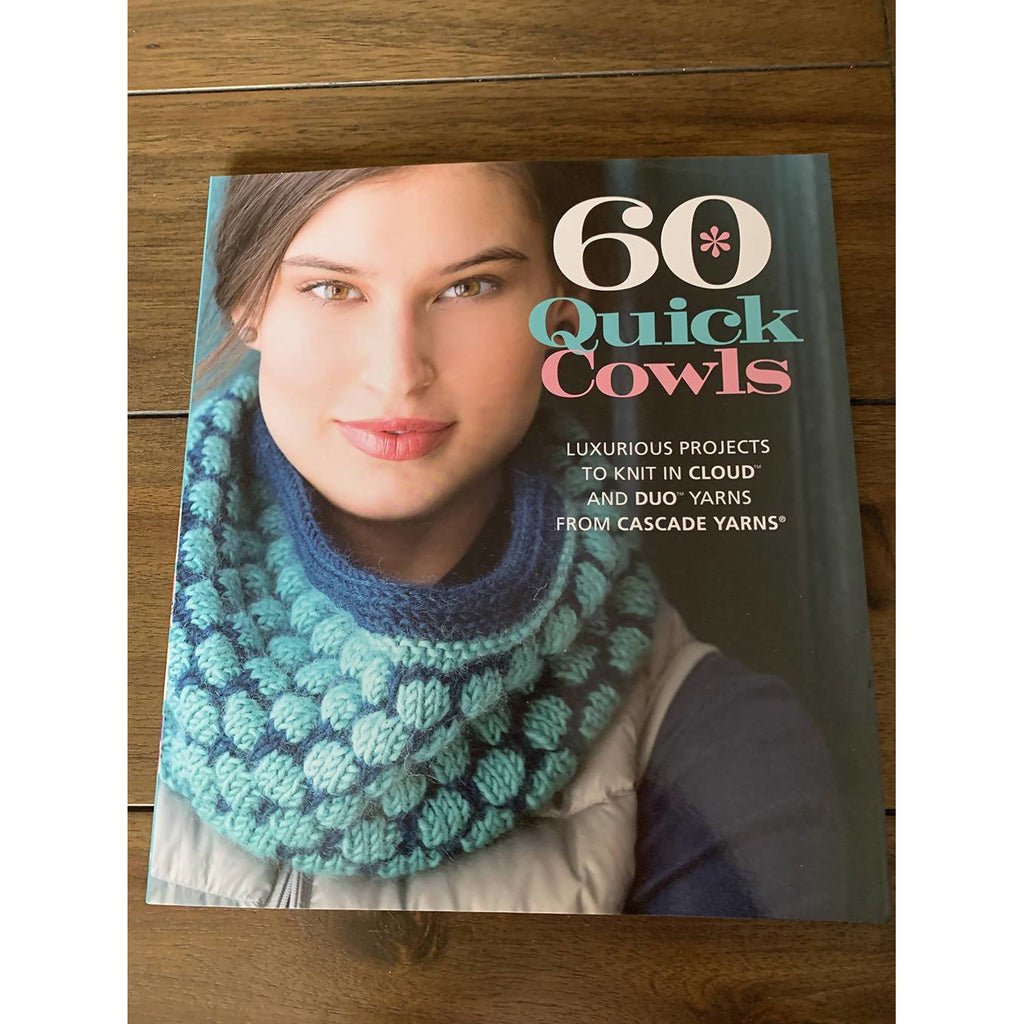 60 Quick Cowls: Luxurious Projects to Knit in Cloud™ and Duo™ Yarns from Cascade Yarns® (60 Quick Knits Collection) Paperback - Shoptinkknit
