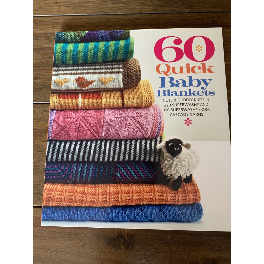 60 Quick Baby Blankets: Cute & Cuddly Knits in 220 Superwash® and 128 Superwash® from Cascade Yarns (60 Quick Knits Collection) Paperback