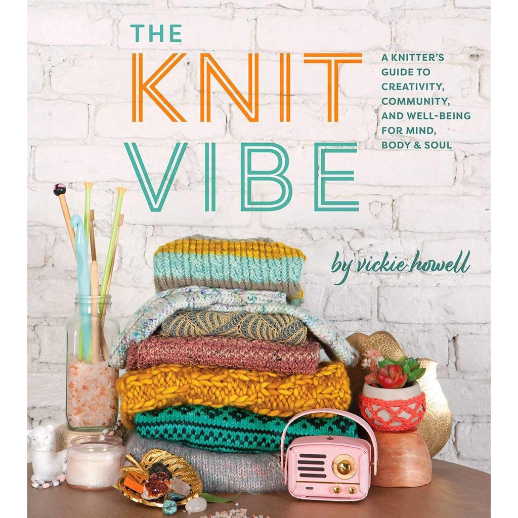 The Knit Vibe by Vickie Howell - A Knitter's Guide to Creativity, Community and Well-Being for Mind, Body and Soul - Hardcover - Shoptinkknit