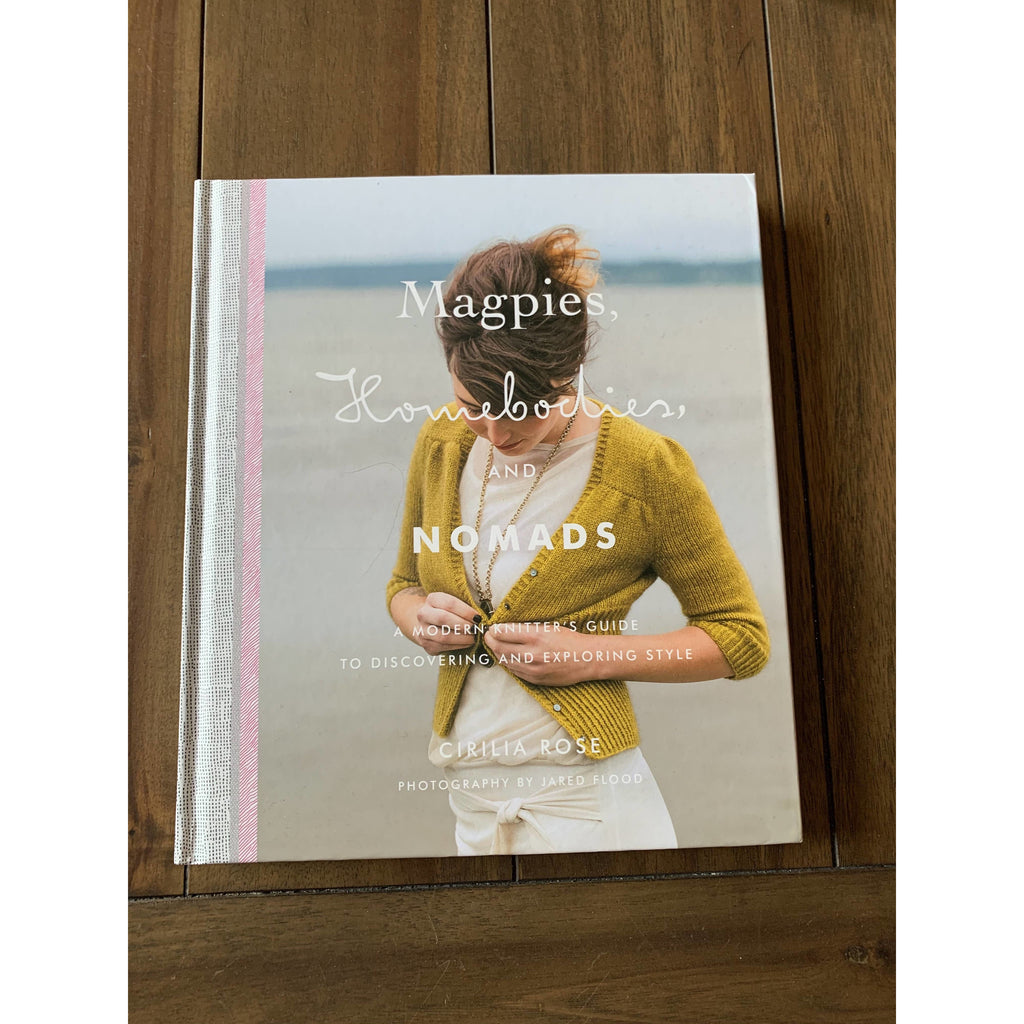 Magpies, Homebodies, and Nomads: A Modern Knitter's Guide to Discovering and Exploring Style Hardcover