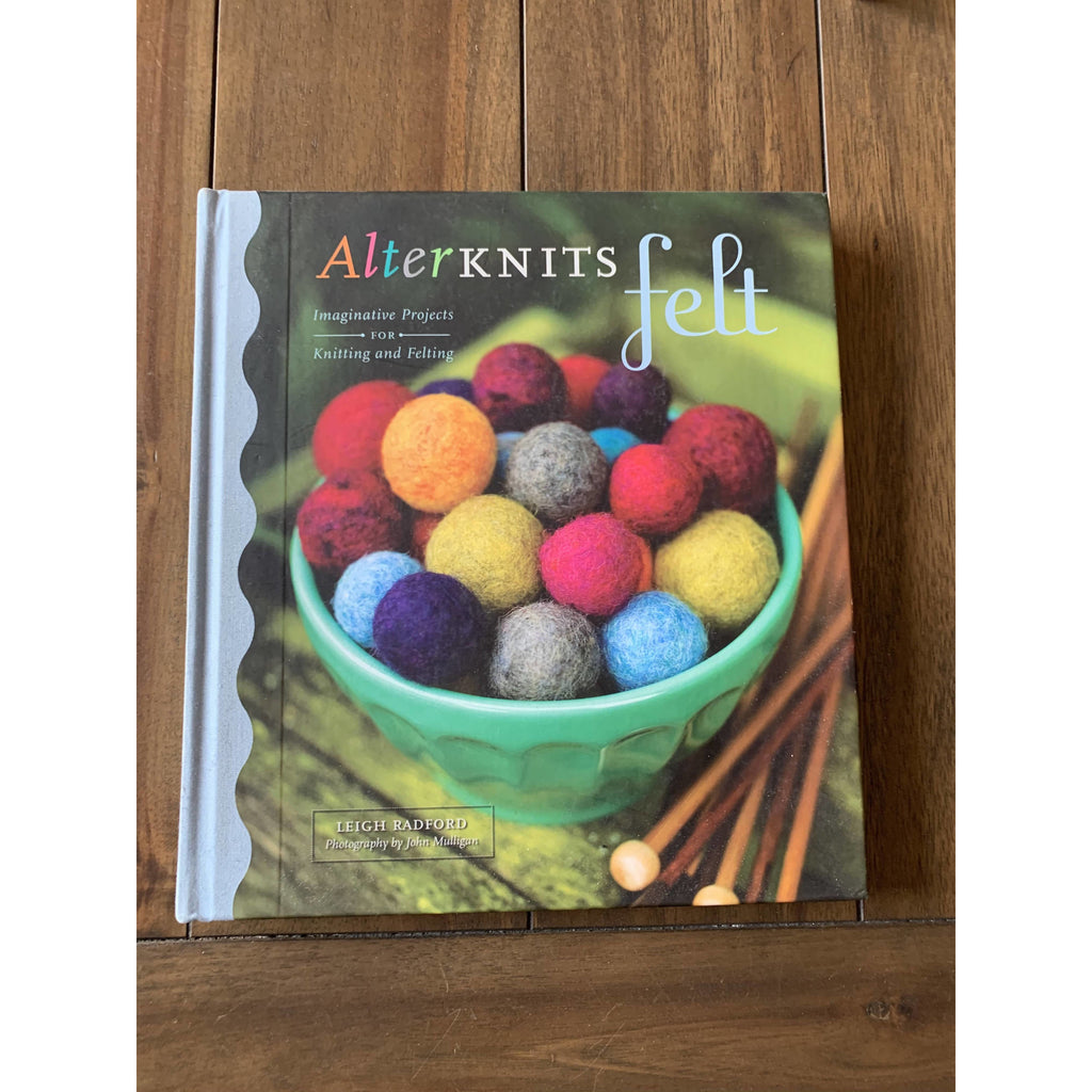 AlterKnits Felt: Imaginative Projects for Knitting & Felting Hardcover - Shoptinkknit