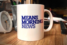 Load image into Gallery viewer, Means Morning News coffee mug