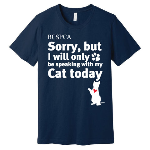 """Sorry, but I will only be speaking with my Cat today."" T-Shirt"