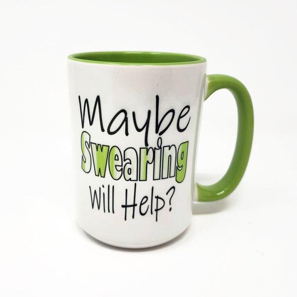 15 oz Mug - Maybe Swearing Will Help?