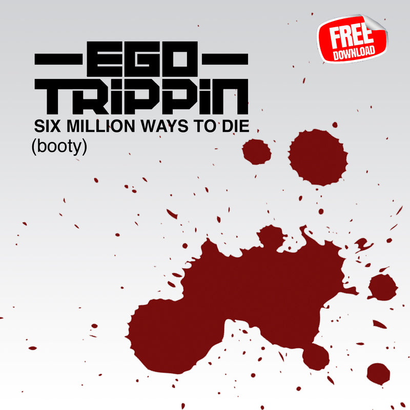 Free Download - Ego Trippin - Six Million Ways to Die (booty)
