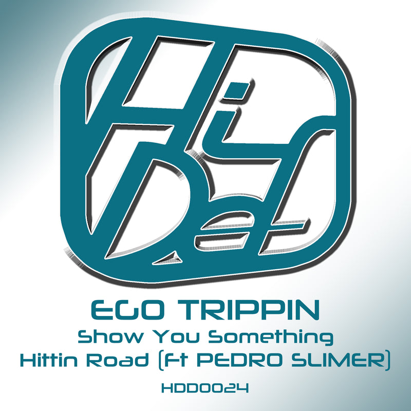 HDD 024 - Ego Trippin - Show You Something / Hitting Roads