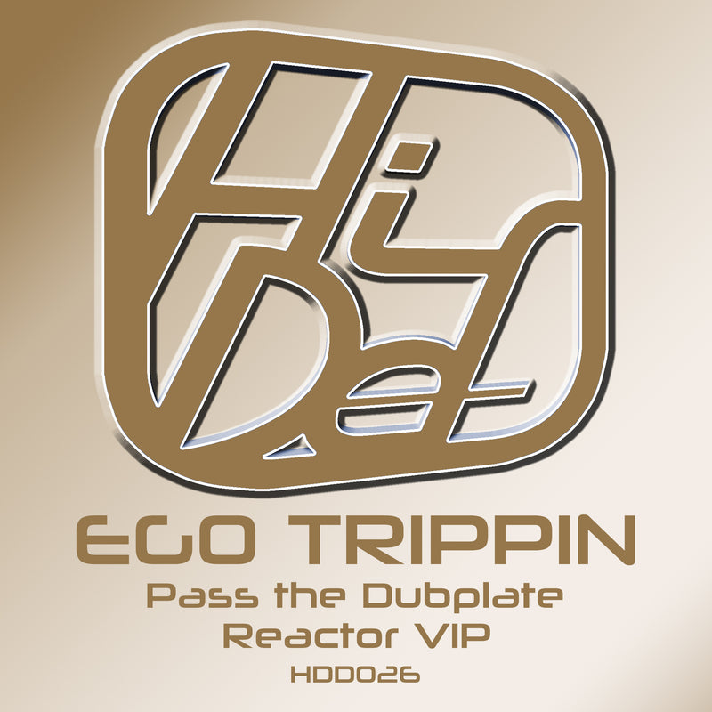HDD 026 - Ego Trippin - Pass The Dubplate / Reactor VIP