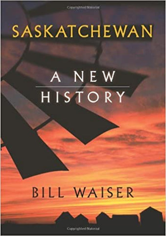 Saskatchewan: A New History by Bill Waiser